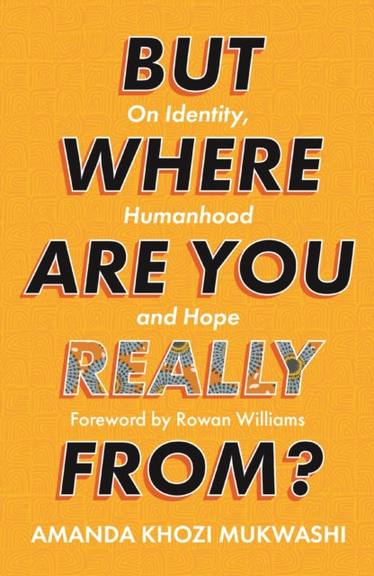 But Where Are You Really From? : On Identity, Humanhood and Hope