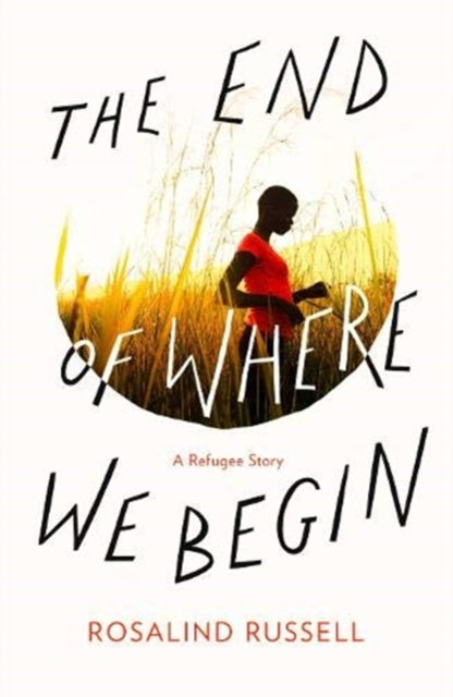 The End of Where We Begin : A Refugee Story