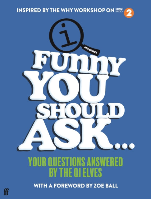 Funny You Should Ask . . . : Your Questions Answered by the QI Elves