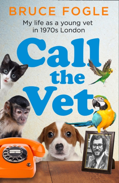 Call the Vet : My Life as a Young Vet in 1970s London