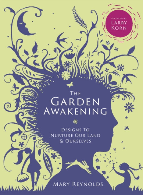 The Garden Awakening : Designs to Nurture Our Land and Ourselves
