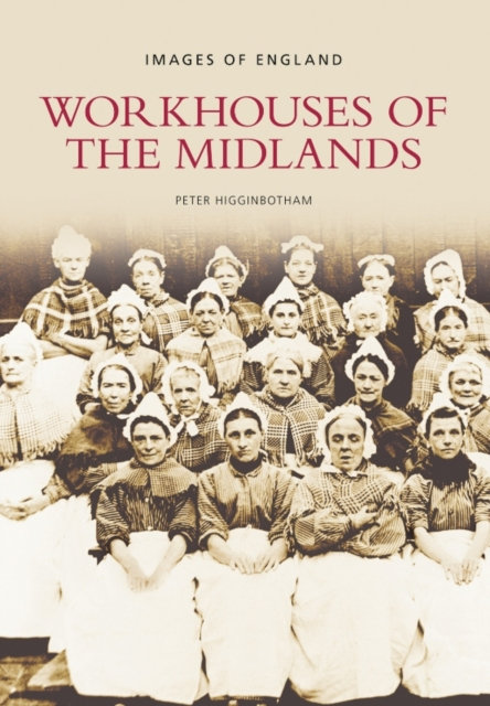 Workhouses of the Midlands : Images of England