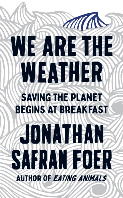 We are the Weather : Saving the Planet Begins at Breakfast
