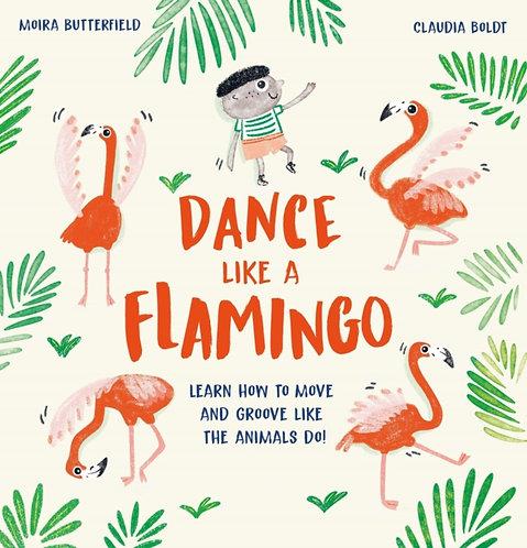 Dance Like a Flamingo : Move and Groove like the Animals Do!