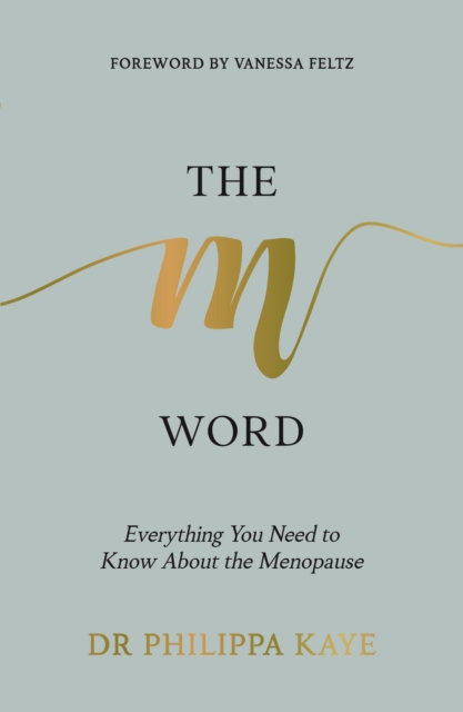 The M Word : Everything You Need to Know About the Menopause