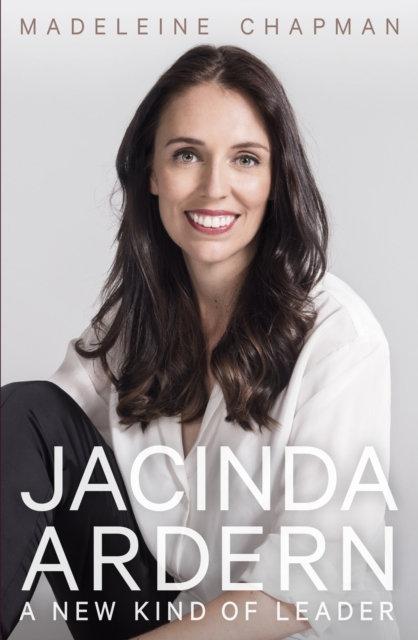 Jacinda Ardern : A New Kind of Leader