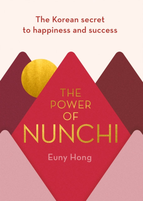 The Power of Nunchi : The Korean Secret to Happiness and Success
