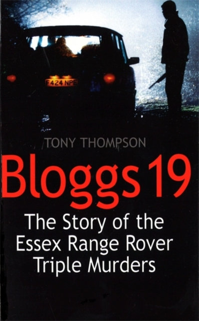 Bloggs 19 : The Story of the Essex Range Rover Triple Murders