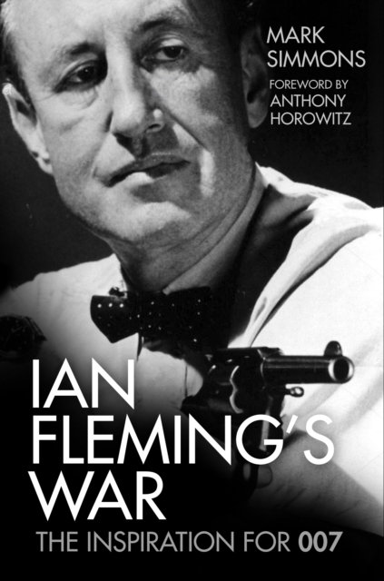Ian Fleming's War : The Inspiration for 007