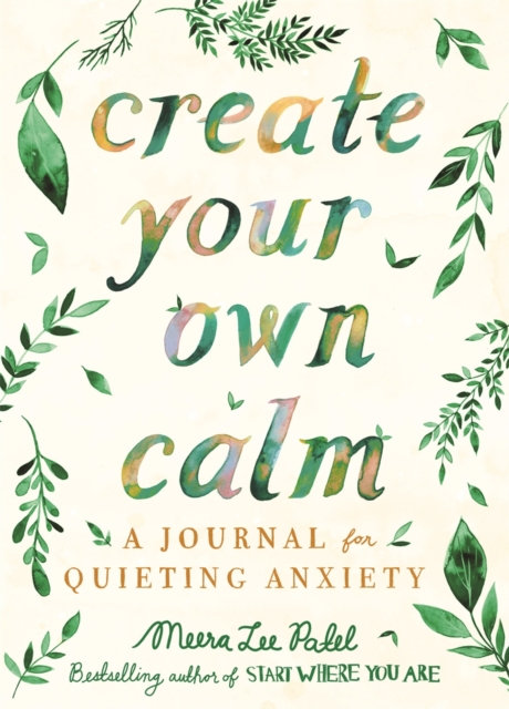 Create Your Own Calm : A Journal for Quieting Anxiety