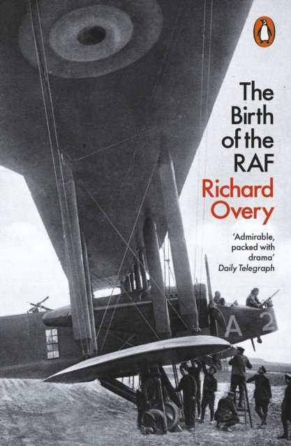 The Birth of the RAF, 1918 : The World's First Air Force