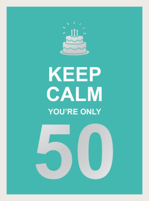 Keep Calm You're Only 50 : Wise Words for a Big Birthday