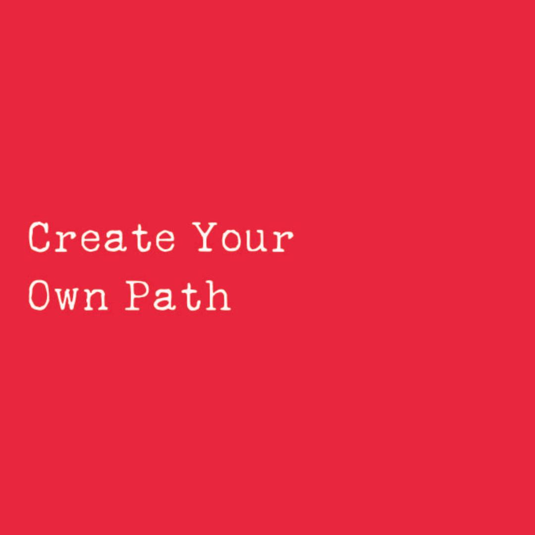 Create Your Own Paths.jpg