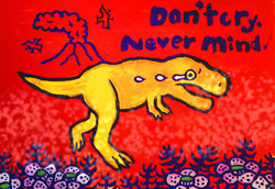 Don't cry. Never mind