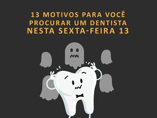 13 motivos para você procurar um dentista nesta sexta-feira 13!