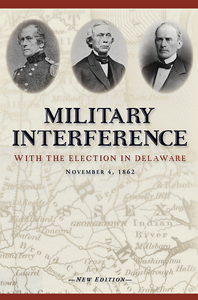 Military Interference With the Election in Delaware, 1862