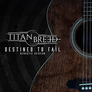 Titan Breed - Destined to Fail (Acoustic