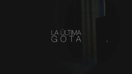 La Última Gota - Cortometraje (re-edited)