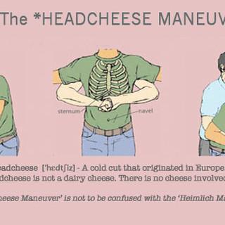 the Headcheese Maneuver