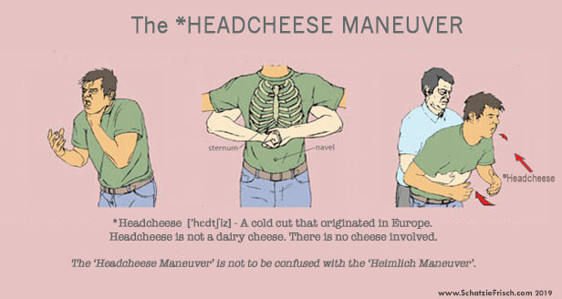 the Headcheese Maneuver