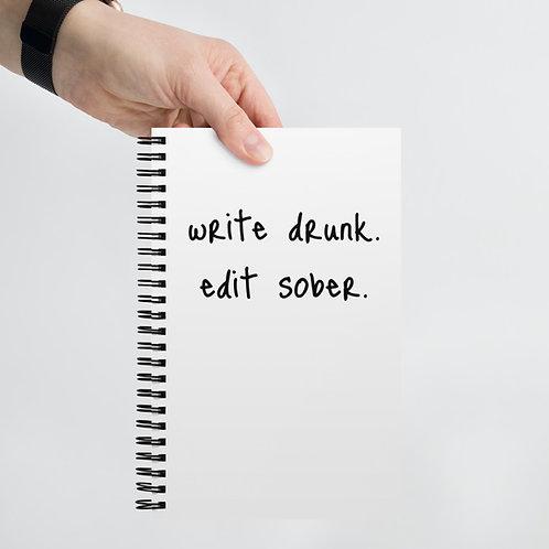 write drunk. edit sober. Spiral notebook