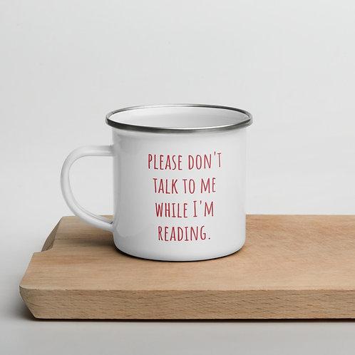 please don't talk to me while I'm reading Enamel Mug