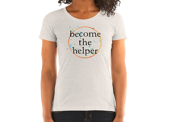Become The Helper Dark Font Ladies' short sleeve t-shirt