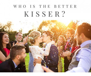 Who is the Better Kisser?