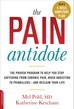 The Pain Antidote — The Proven Program To Help You Stop Suffering From Chronic Pain, Avoid Addiction