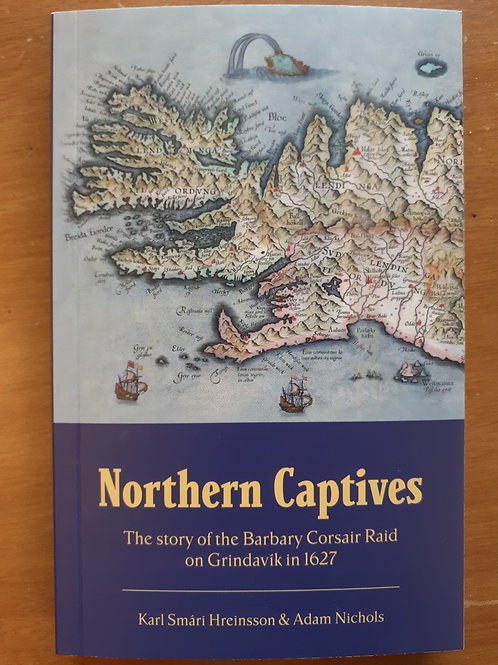 Northern Captives. The Story of the Barbary Corsair Raid on Grindavík in 1627