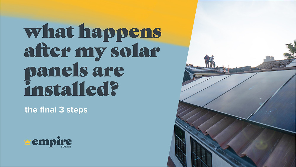"""Cover Image reads in blue text: """"What happens after my solar panels are installed? the final 3 steps"""" on a watercolor background with the empire solar group logo. The image is split screen with solar installers on the roof of a home and solar panels."""