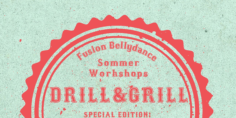 DRILL&GRILL 2019 – FUSION BELLYDANCE SOMMERWORKSHOPS ✩ SPECIAL ✩