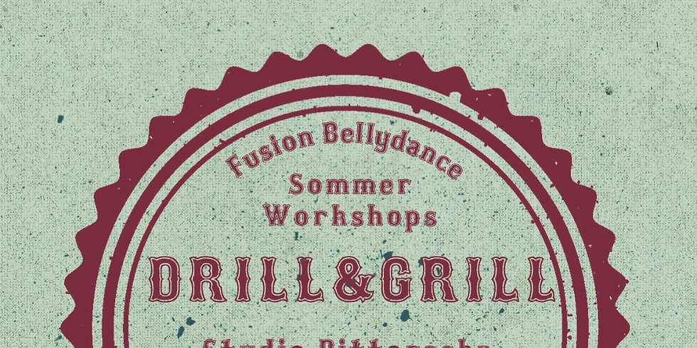 DRILL&GRILL 2018 – FUSION BELLYDANCE SOMMERWORKSHOPS