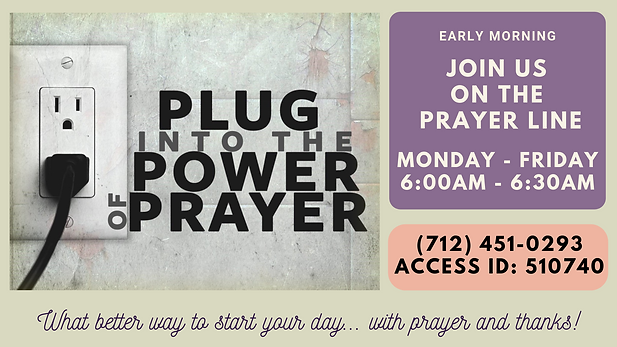 Prayer Line Information. Monday throuh Friday. 6am to 6:30am