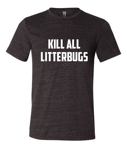 Kill All Litterbugs Tee