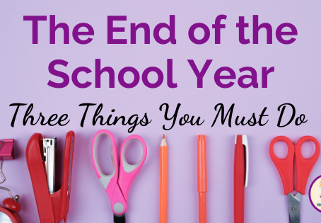 Three Things You Must Do At the End of the School Year