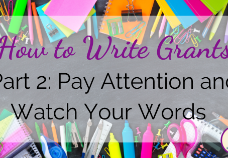 How to Write Grants, Part 2: Pay Attention and Watch Your Words