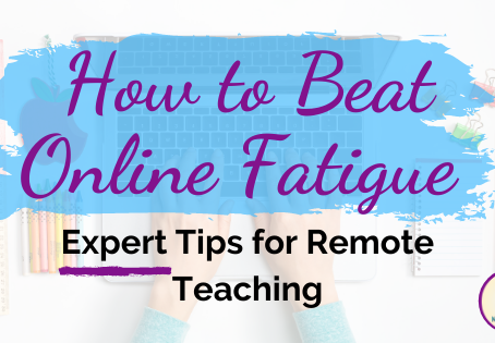 How to Beat Online Fatigue: Expert Tips for Remote Teaching