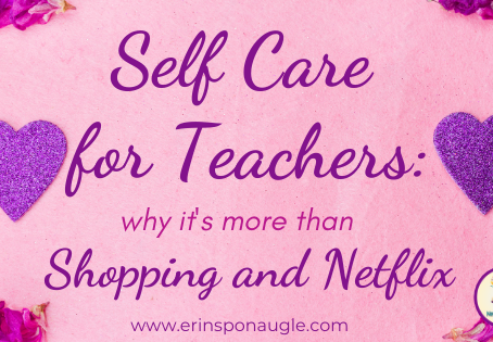 Self Care for Teachers: Why it's More Than Shopping and Netflix