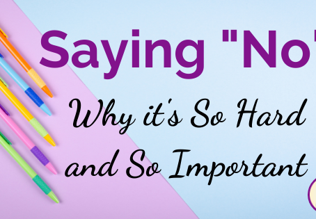 "Saying ""No:"" Why it's So Hard and So Important"
