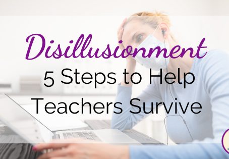 Disillusionment: 5 Steps to Help Teachers Survive