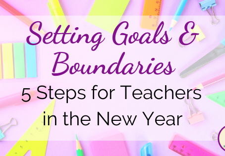Setting Goals and Boundaries: 5 Steps for Teachers in the New Year