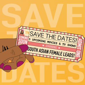5 Upcoming Shows/Movies with South Asian Female Leads - Save the Dates!