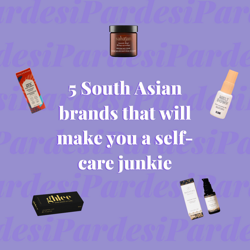 5 South Asian Brands that will make you a Self-Care Junkie