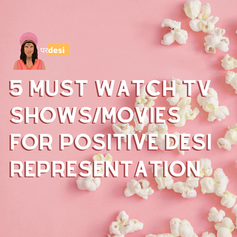 5 Must Watch Movies/TV Shows for Positive Desi Representation