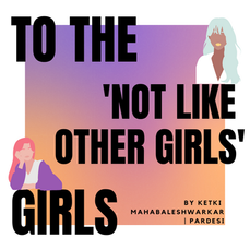 To the Not-Like-Other-Girls Girls