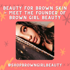 Beauty for Brown Skin - Meet the Founder of Brown Girl Beauty