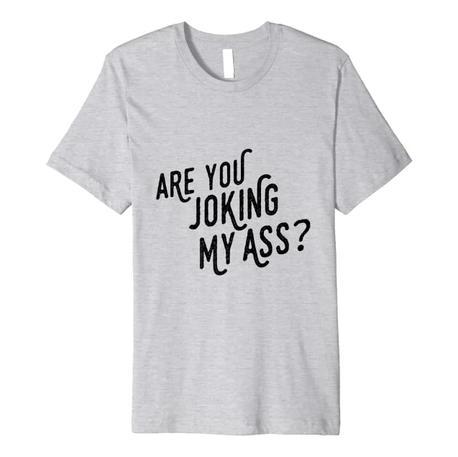 Joking My Ass Tee