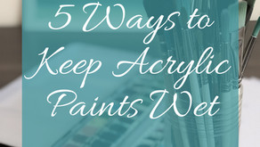 5 Ways To Keep Your Acrylic Paints Wet