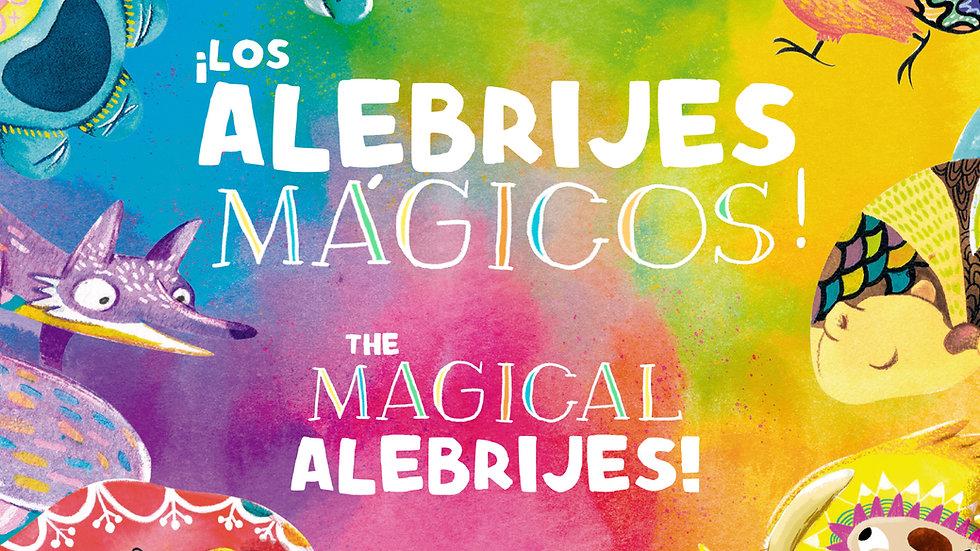 ¡Los Alebrijes Mágicos! - The Magical Alebrijes!  (Spanish and English Edition)